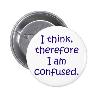 I think, therfore I am confused Pinback Button