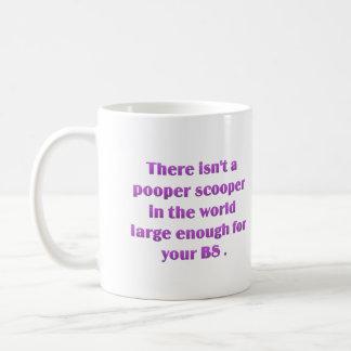 I think we need a bigger pooper scooper coffee mug