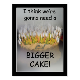 I think we're gonna need a Bigger Birthday Cake! Postcard