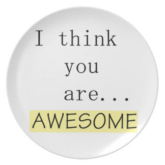 I think you are awesome dinner plate