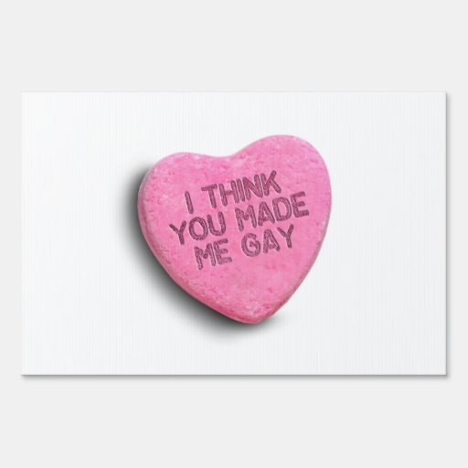 I THINK YOU MADE ME GAY CANDY YARD SIGN