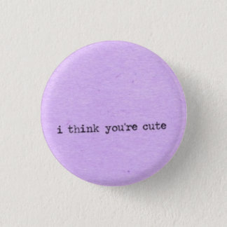 I think you're cute button