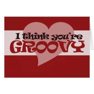 I think you're groovy Valentine Card