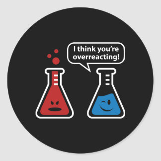 I Think You're Overreacting! Classic Round Sticker