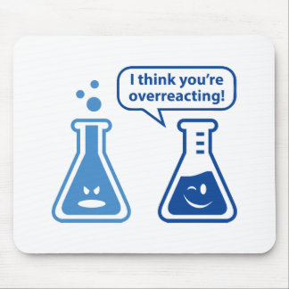 I Think You're Overreacting! Mouse Pad