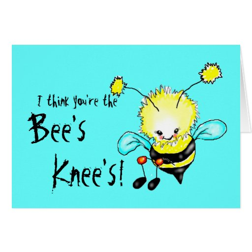 think you're the bee's knee's! card | Zazzle