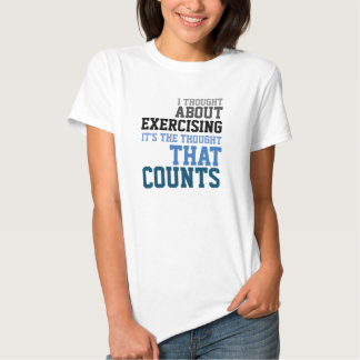 I thought about exercising the though that counts t-shirt