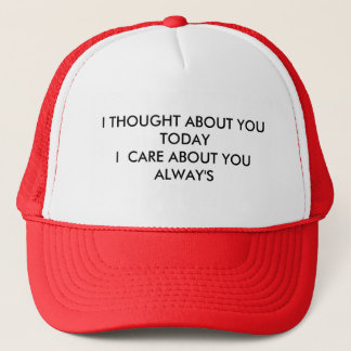I THOUGHT ABOUT YOU TODAYI  CARE ABOUT YOU ALWAY'S TRUCKER HAT