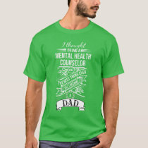 I Thought Being A Mental Health Counselor T-Shirt