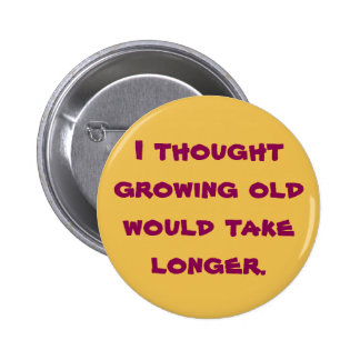 I thought growing old pinback button