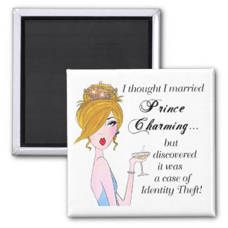 """I Thought I Married Prince Charming but..."" 2 Inch Square Magnet"