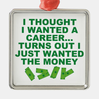 I Thought I Wanted A Career... Metal Ornament