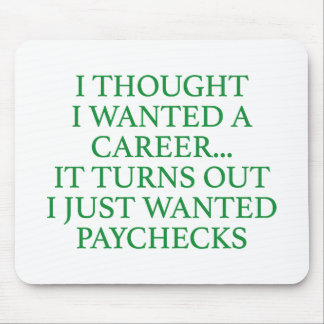 I Thought I Wanted A Career... Mouse Pad