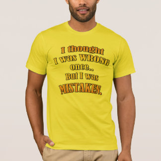 I thought I was Wrong once, but I was Mistaken. T-Shirt