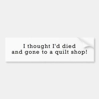 I Thought I'd Died...Quilt Shop Bumper Sticker