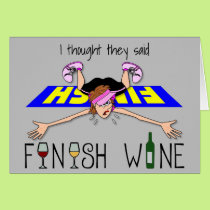 I Thought They Said Finish Wine - Woman Card