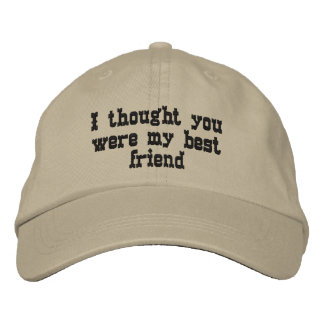 I thought you were my best friend embroidered baseball hat