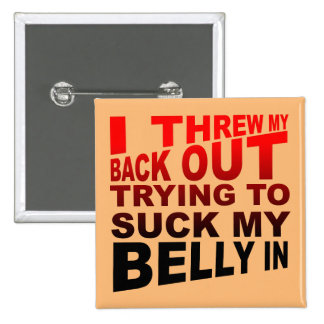 I Threw My Back OUT Trying To Suck My Belly IN 2 Inch Square Button