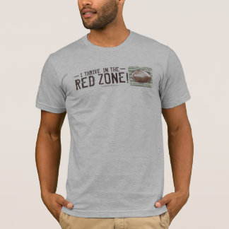 I Thrive in the Red Zone! Football T-Shirt