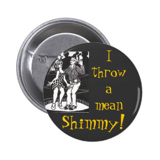 I Throw A Mean Shimmy! Pinback Button