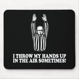 I Throw My Hands Up In The Air Sometimes Mouse Pad