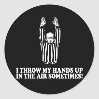 I Throw My Hands Up In The Air Sometimes Round Sticker
