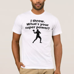 I Throw What's Your Super Power T-Shirt