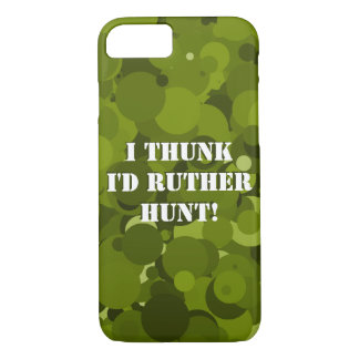 I Thunk I'd Ruther Hunt Forest iPhone 7 Case