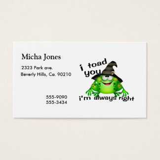 I Toad You I'm Always Right Business Card