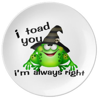 I Toad You I'm Always Right Dinner Plate