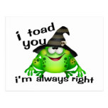 I Toad You I'm Always Right Postcard