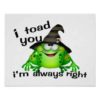 I Toad You I'm Always Right Poster