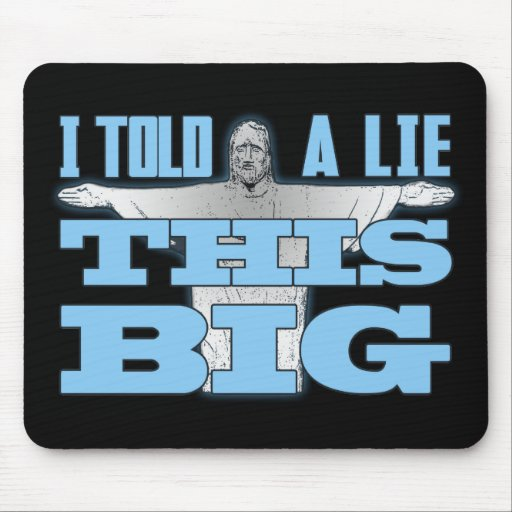 I Told a Lie This Big Mouse Pads