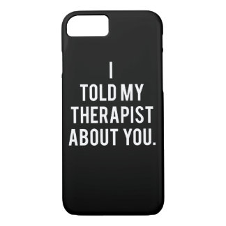 I Told My Therapist About You iPhone 8/7 Case