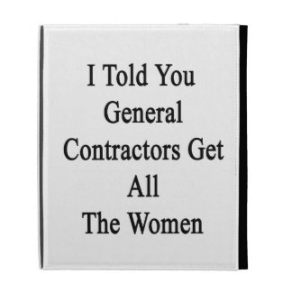 I Told You General Contractors Get All The Women iPad Folio Cases