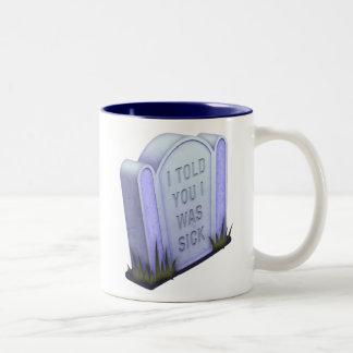 I Told You I Was Sick Mug