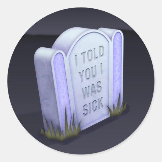 I Told You I Was Sick Round Sticker