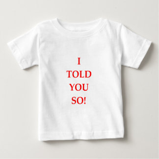 i told you so baby T-Shirt