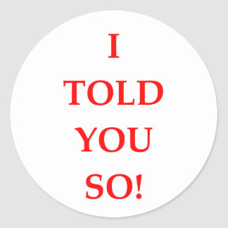 i told you so classic round sticker