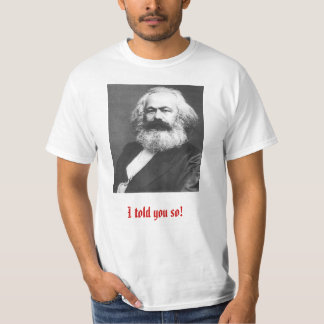 I told you so!~ Marx t-shirt