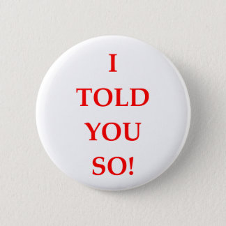 i told you so pinback button