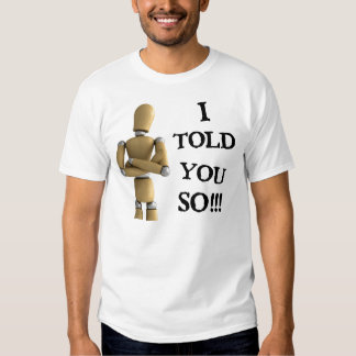 I told you so t-shirts