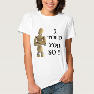 I told you so tee shirt
