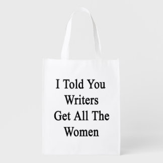 I Told You Writers Get All The Women Reusable Grocery Bags