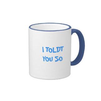 I TOLDT USTED TAN TAZA DE CAFÉ