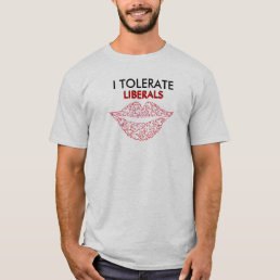 I TOLERATE, LIBERALS T-Shirt