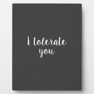I tolerate you plaque