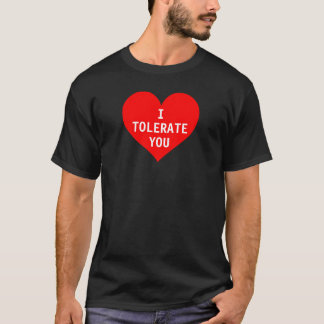 I tolerate you. T-Shirt