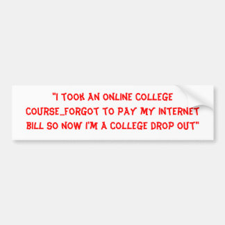 """I took an online college course...forgot to pa... Bumper Sticker"