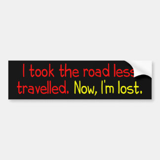 I took the road less travelled bumper sticker